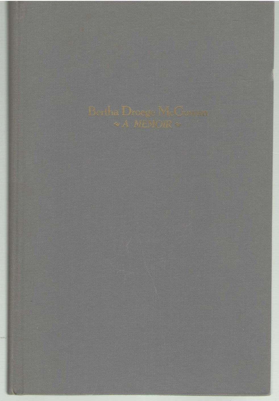 Bertha Droege McGowan a Memoir